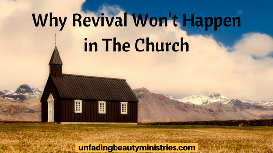 Why Revival Won't Happen in The Church