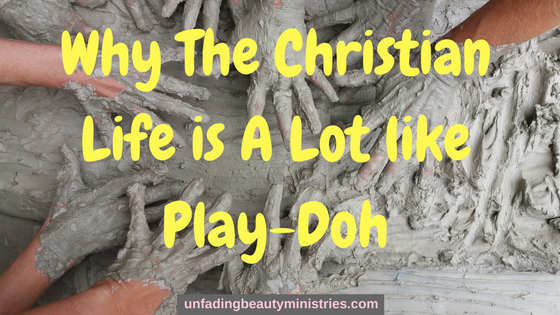 The Christian Life is A Lot like Play-Doh