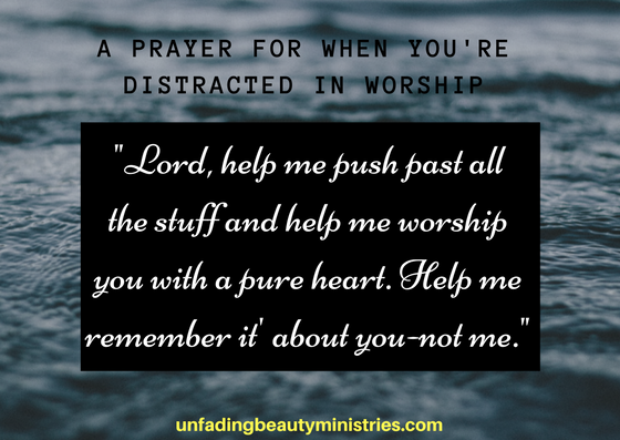 A Prayer For When You're Distracted in worship