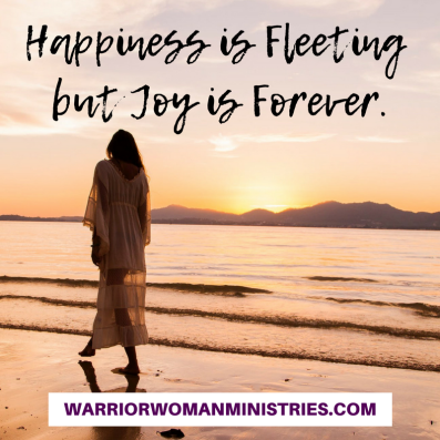 Happiness is Fleeting but Joy is Forever.