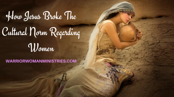 How Jesus Broke The Cultural Norm Regarding Women